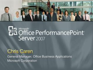 Chris Caren General Manager, Office Business Applications Microsoft Corporation