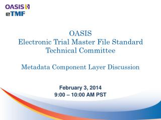 OASIS  Electronic Trial Master File Standard Technical Committee  Metadata Component Layer Discussion