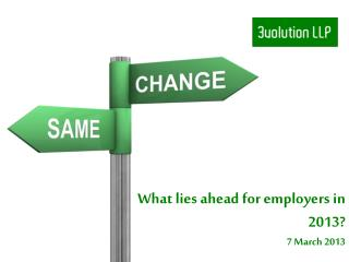 What lies ahead  for employers  in 2013 ? 7 March  2013
