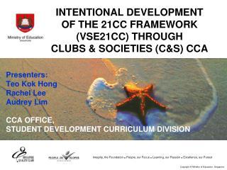 INTENTIONAL DEVELOPMENT OF THE 21CC FRAMEWORK (VSE21CC) THROUGH  CLUBS & SOCIETIES (C&S) CCA