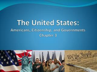 The United States:  Americans, Citizenship, and Governments Chapter 3