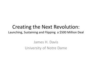 Creating the Next Revolution: Launching, Sustaining and Flipping  a $500  M illion Deal