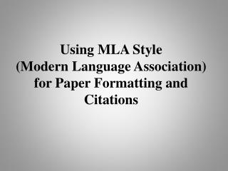 Using MLA Style (Modern Language Association) for Paper Formatting and Citations