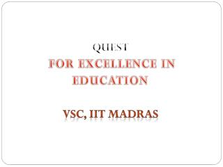 QUEST  FOR EXCELLENCE IN  EDUCATION VSC, IIT Madras