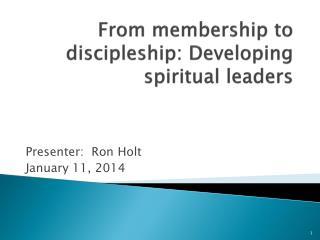 From  m embership to discipleship: Developing spiritual  l eaders