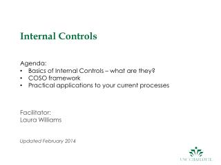Internal Controls Agenda: Basics  of Internal Controls – what are they ? COSO framework  Practical applications to your