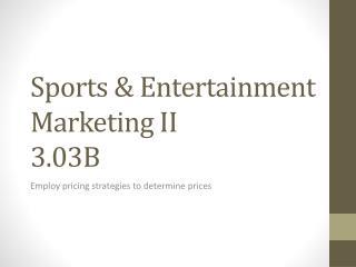 Sports & Entertainment Marketing II 3.03B