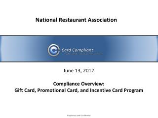 June 13, 2012 Compliance Overview:   Gift Card, Promotional Card, and Incentive Card Program