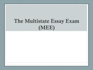 The Multistate Essay Exam (MEE)