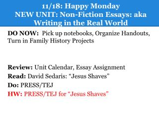 11/18: Happy Monday NEW UNIT: Non-Fiction Essays: aka Writing in the Real World