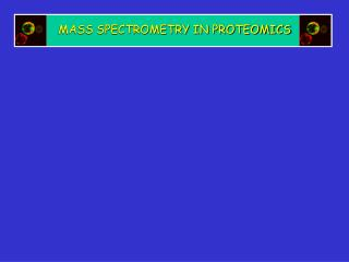 MASS SPECTROMETRY IN PROTEOMICS The advantages of identifying ...