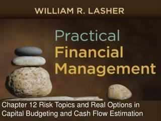 Chapter 12 Risk Topics and Real Options in Capital Budgeting and Cash Flow Estimation