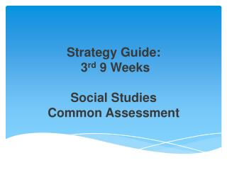 Strategy  Guide: 3 rd  9 Weeks Social  Studies  Common  Assessment
