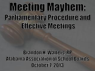 Meeting Mayhem: Parliamentary Procedure and  Effective Meetings