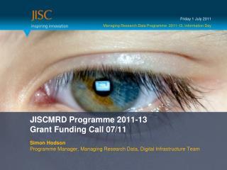 JISCMRD Programme 2011-13 Grant Funding Call 07/11