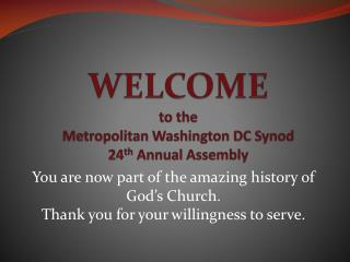 WELCOME to the Metropolitan Washington DC Synod 24 th  Annual Assembly