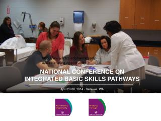 NATIONAL CONFERENCE ON  INTEGRATED  BASIC SKILLS  PATHWAYS April  29-30, 2014 • Bellevue,  WA