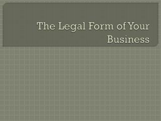 The Legal Form of Your Business