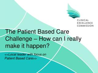 The Patient Based Care Challenge – How can I really make it happen?