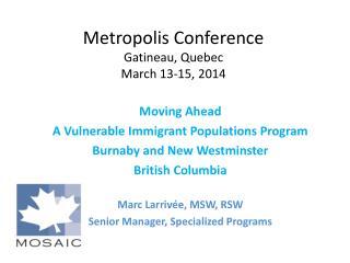 Metropolis Conference Gatineau, Quebec March 13-15, 2014