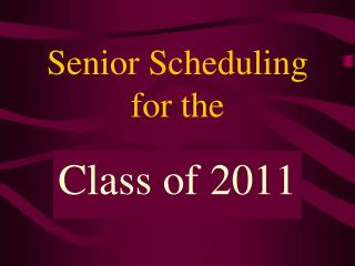 Senior Scheduling for the