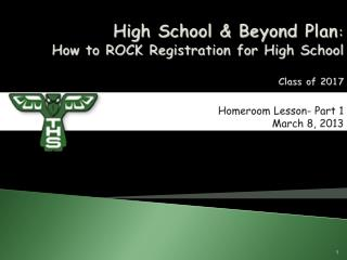 High School & Beyond Plan : How to ROCK Registration for High School Class of 2017 Homeroom Lesson- Part 1     March 8,