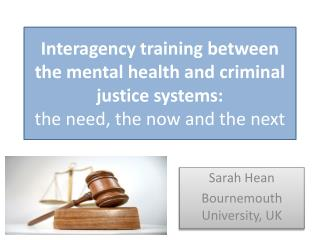 Interagency training between the mental health and criminal justice systems:  the need, the now and the next