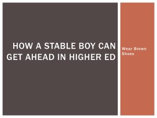 How a Stable boy can get ahead in higher Ed