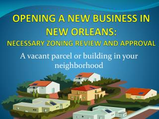 OPENING A NEW BUSINESS  IN NEW ORLEANS: NECES S ARY ZONING REVIEW AND APPROVAL