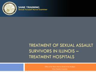 TREATMENT OF SEXUAL ASSAULT SURVIVORS IN ILLINOIS – TREATMENT HOSPITALS