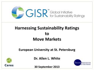 Harnessing Sustainability Ratings  to  Move  Markets European University at  St. Petersburg Dr. Allen L. White 30 Septe