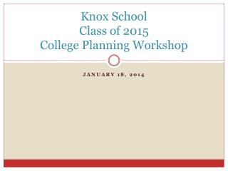 Knox School Class of 2015 College Planning Workshop