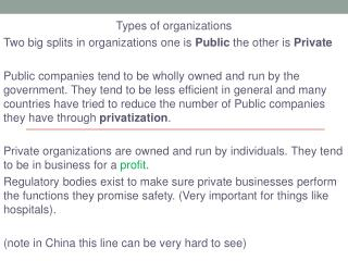 Types of organizations Two big splits in organizations one is  Public  the other is  Private