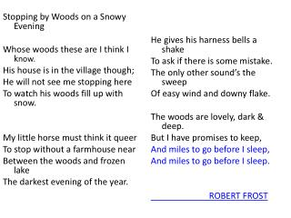 Stopping by Woods on a Snowy Evening Whose woods these are I think I  k now . His house is in the village though;    He
