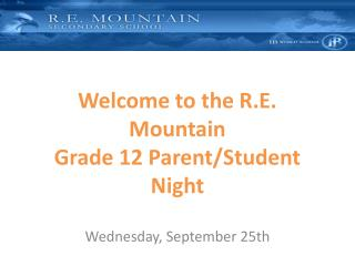 Welcome to the R.E. Mountain Grade 12 Parent/Student Night