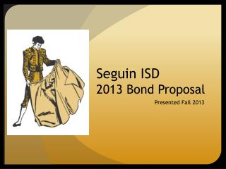 Seguin ISD 2013 Bond Proposal