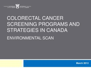 Colorectal Cancer Screening  PROGRAMS AND STRATEGIES in  Canada  Environmental Scan