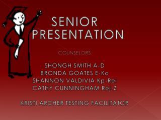 SENIOR PRESENTATION COUNSELORS SHONGH SMITH A-D BRONDA GOATES E- Ko SHANNON VALDIVIA  Kp-Rei CATHY CUNNINGHAM  Rej -Z K