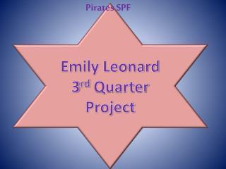 Emily Leonard 3 rd  Quarter Project
