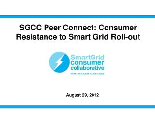 SGCC Peer Connect:  Consumer Resistance to Smart Grid Roll-out