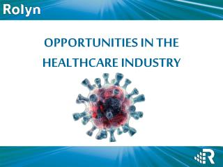 OPPORTUNITIES IN THE HEALTHCARE INDUSTRY