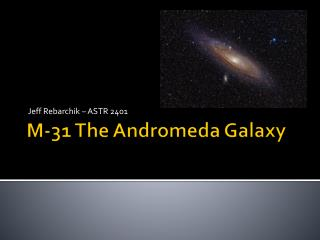 M-31 The Andromeda Galaxy