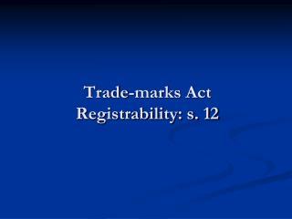 Trade-marks Act Registrability: s. 12