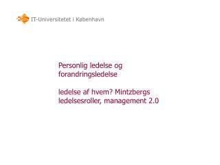 Personlig ledelse og forandringsledelse ledelse  af hvem?  Mintzbergs  ledelsesroller, management 2.0