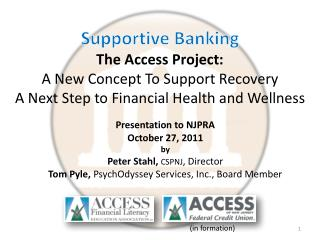 Supportive Banking The Access Project: A New Concept To Support Recovery A Next Step to Financial Health and Wellness