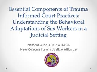 Essential Components of Trauma Informed Court Practices:  Understanding the Behavioral Adaptations of Sex Workers in a