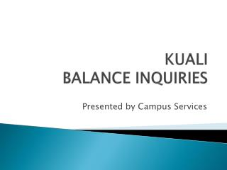KUALI    BALANCE INQUIRIES