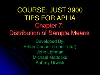 COURSE: JUST 3900 TIPS FOR APLIA Developed By:  Ethan Cooper (Lead Tutor)  John Lohman Michael Mattocks Aubrey Urwick