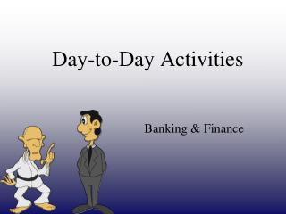 Day-to-Day Activities