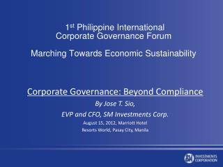 1 st  Philippine International Corporate Governance Forum Marching Towards Economic Sustainability